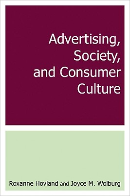 Advertising, Society, and Consumer Culture By Hovland, Roxanne/ Wolburg, Joyce M.